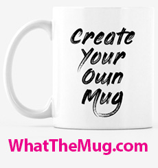Custom Mug Printing - What the Mug?